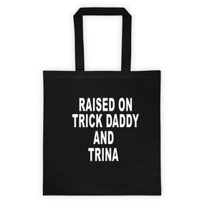 Raised on Trick Daddy and Trina Tote bag
