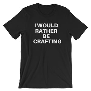 I would rather be crafting - Short-Sleeve Unisex T-Shirt