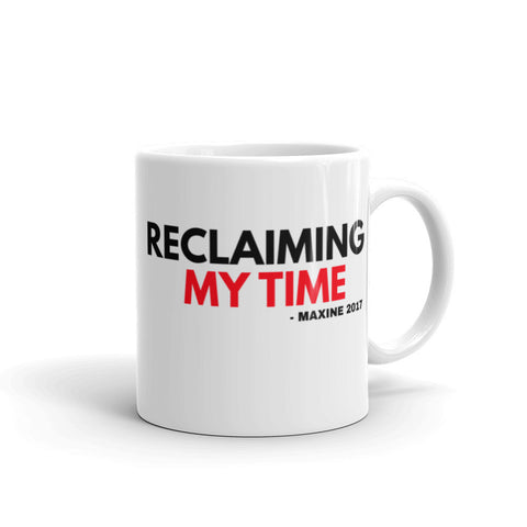 Reclaiming my Time - Maxine's Mantra Coffee/Tea/Hot chocolate Mug