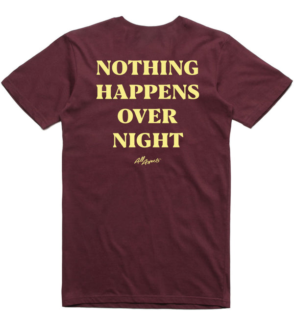 Nothing Happens Overnight Tee - Burgundy
