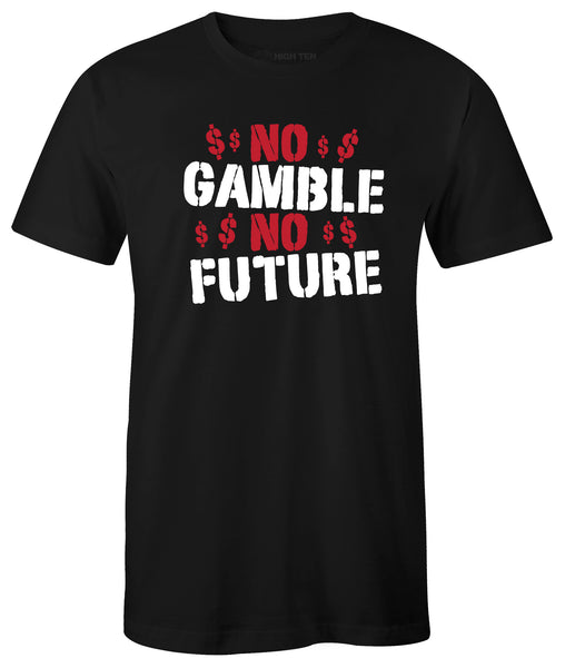 No Gamble, No Future