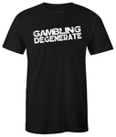 Gambling Degenerate T Shirt