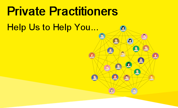 Private Practitioners - Help Us to Help You!