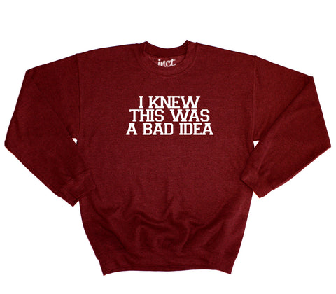 I Knew This Was A Bad Idea Sweater - Inct Apparel