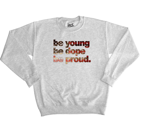 Be young be dope be proud sweater - Inct Apparel
