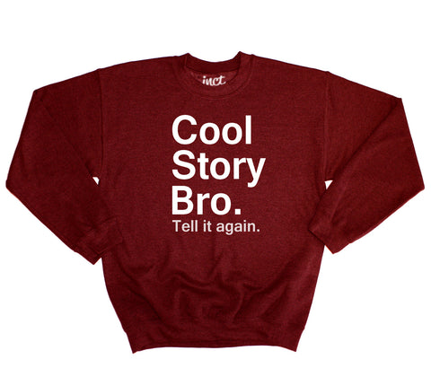 Cool Story Bro Sweater - Inct Apparel