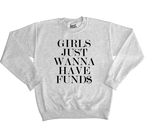 Girls Just Wanna Have Funds Sweater - Inct Apparel