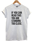 If You Can Read This You Are Standing Too Close T Shirt - Inct Apparel - 3