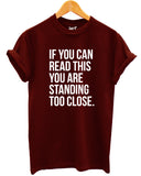 If You Can Read This You Are Standing Too Close T Shirt - Inct Apparel - 1