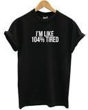 I'm Like 104% Tired T Shirt - Inct Apparel - 5