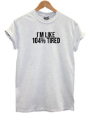 I'm Like 104% Tired T Shirt - Inct Apparel - 4