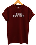 I'm Like 104% Tired T Shirt - Inct Apparel - 3