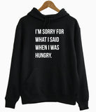 I'm Sorry For What I Said When I Was Hungry Hoodie - Inct Apparel - 3