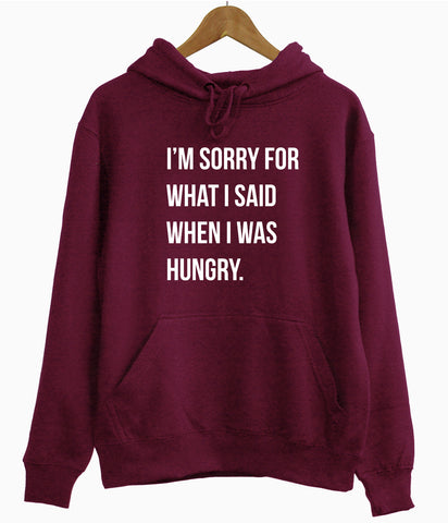 I'm Sorry For What I Said When I Was Hungry Hoodie - Inct Apparel - 1