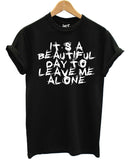 Its A Beautiful Day To Leave Me Alone T Shirt - Inct Apparel - 3