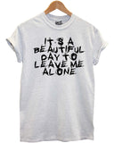 Its A Beautiful Day To Leave Me Alone T Shirt - Inct Apparel - 2