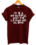 Its A Beautiful Day To Leave Me Alone T Shirt - Inct Apparel - 1