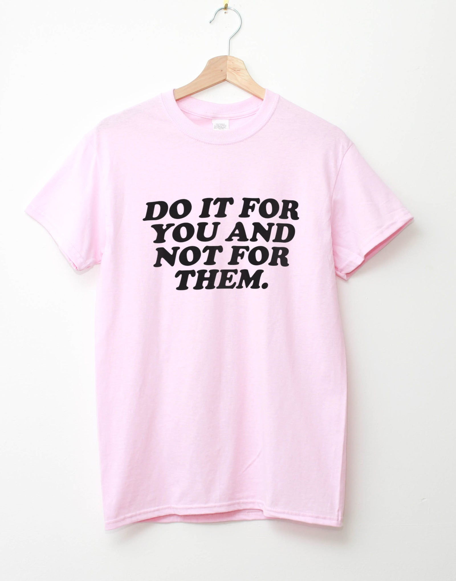 Do it for you and not for them. t-shirt (light pink)