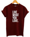 Live What You Love T Shirt - Inct Apparel - 1