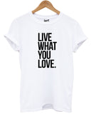Live What You Love T Shirt - Inct Apparel - 4