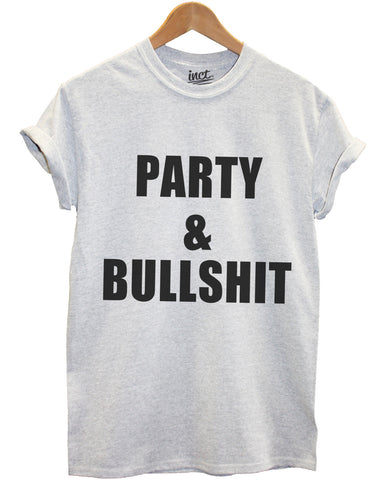 Party and bullshit grey t shirt - Inct Apparel