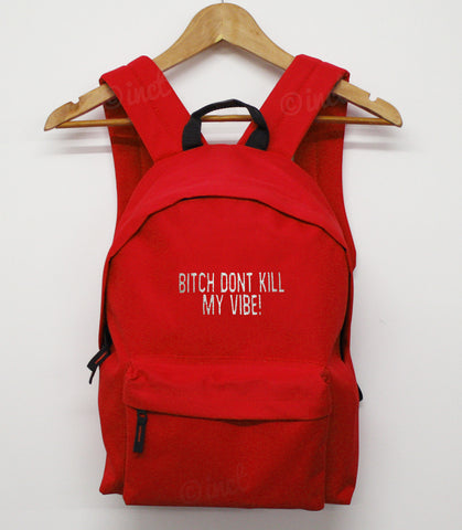 Bitch don't kill my vibe back pack - Inct Apparel