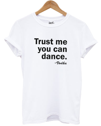 Trust me you can dance - Vodka t shirt - Inct Apparel - 1