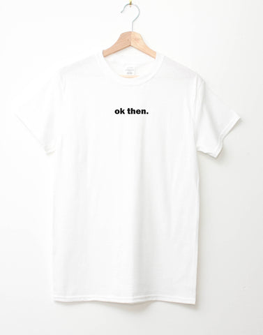 Ok then t-shirt (White)