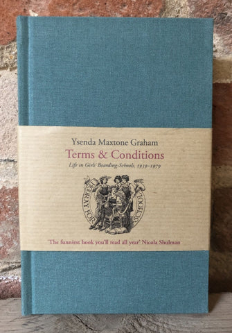 Terms & Conditions: Life in Girls' Boarding Schools 1939-1979 by Ysenda Maxtone Graham