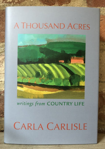 A Thousand Acres: Writings from Country Life by Carla Carlisle