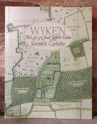 Wyken: The Life of a Small Suffolk Estate by Kenneth Carlisle