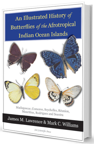 An Illustrated History of Butterflies of the Afrotropical Indian Ocean Islands: Madagascar, Comoros, Seychelles, Reunion, Mauritius, Rodrigues and Socotra