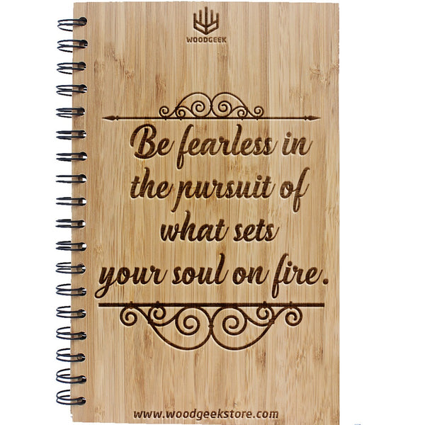 Be fearless in the pursuit of what sets your soul on fire - Inspirational Quotes - Inspirational Notebooks & Journals - Wooden Notebooks - Woodgeek Store