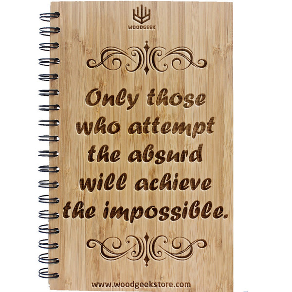 Only those who attempt the absurd will achieve the impossible - Be weird - Be different - Motivational Quotes on wood - Inspirational Notebooks & Journals - Wooden Notebooks - Woodgeek Store