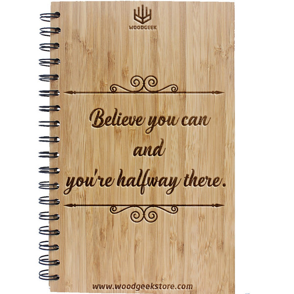 Believe you can and you are halfway there - Quotes on life - Inspirational Motivational Notebooks & Journals - Woodgeek Store