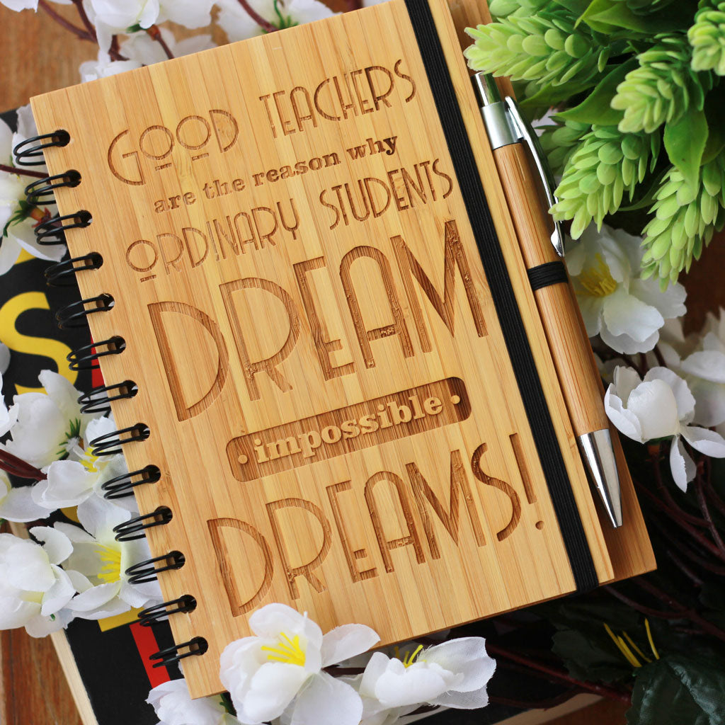 Good Teachers are the reason why ordinary students dream impossible dreams - Teacher's Notebook Engraved With Teacher's Day Quotes - best teacher appreciation gifts - Woodgeek Store