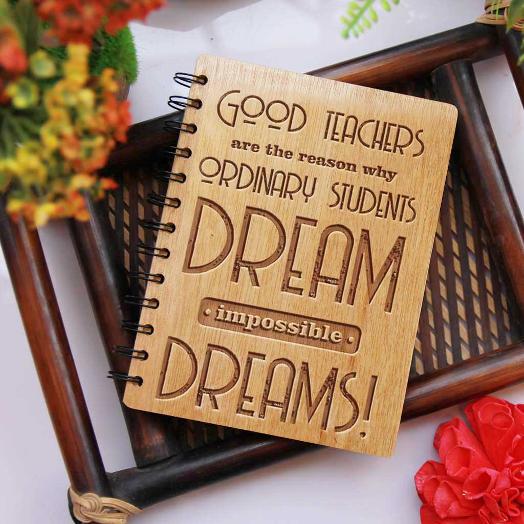 Good Teachers Are The Reason Why Ordinary Students Dream Impossible Dreams Personalized Wooden Journal - This Teacher's Notebook Engraved With Teacher's Day Quotes. This Wood Bound Spiral Notebook Makes The Best Teacher Appreciation Gifts - Shop More Personalized Gifts For Teachers Online From The Woodgeek Store