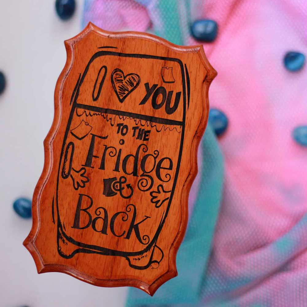 I Love You To The Fridge And Back Wood Sign - Engraved Wooden Plaques - Wooden Name Signs -  Wood Carved Signs - Best Gifts For A Foodie - Gift Guide Foodie - Unique Gifts - Woodgeek - Woodgeekstore