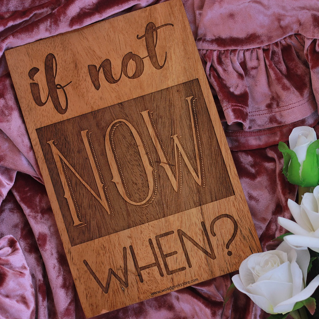If Not Now When Inspirational Wood Signs for Home and Office by Woodgeek Store