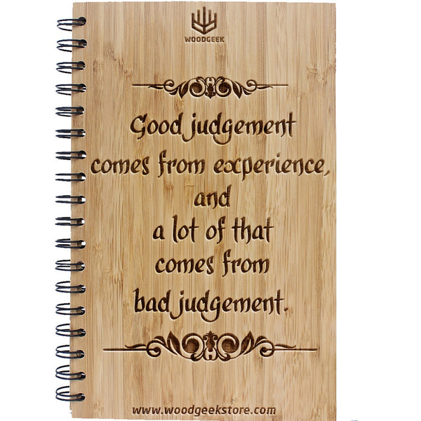 Good judgement comes from experience and a lot of that comes from bad judgement -  Inspiring & Motivating Quotes - Bamboo Notebooks - Inspirational Notebooks & Journals - Woodgeek store