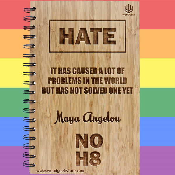 Hate; it has caused many problems in the world but has not solved one yet - Maya Angelou Quotes - NOH8 - No Hate - Equality - Gay Pride - LGBTQ Rights - Wooden Notebooks Supporting Gay Rights - Woodgeek Store