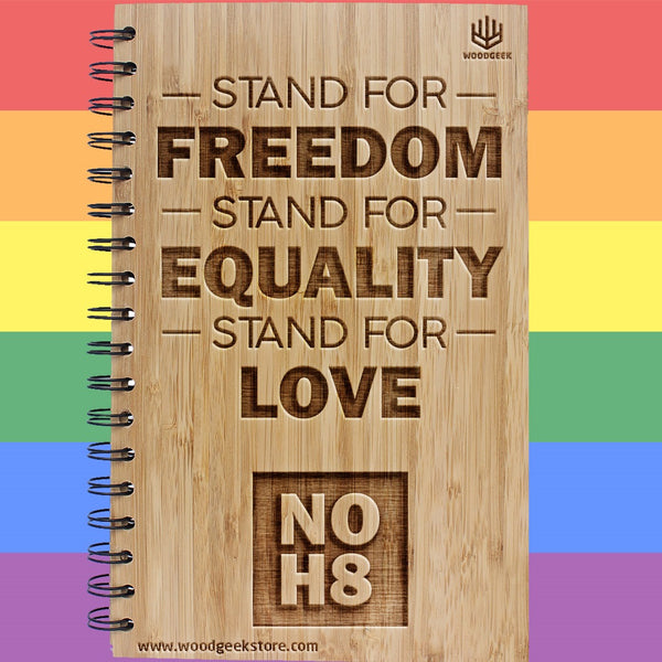 Stand for freedom, stand for equality, stand for love - NOH8 - No Hate - Equality - Gay Pride - LGBTQ Rights - Wooden Notebooks Supporting Gay Rights - Woodgeek Store