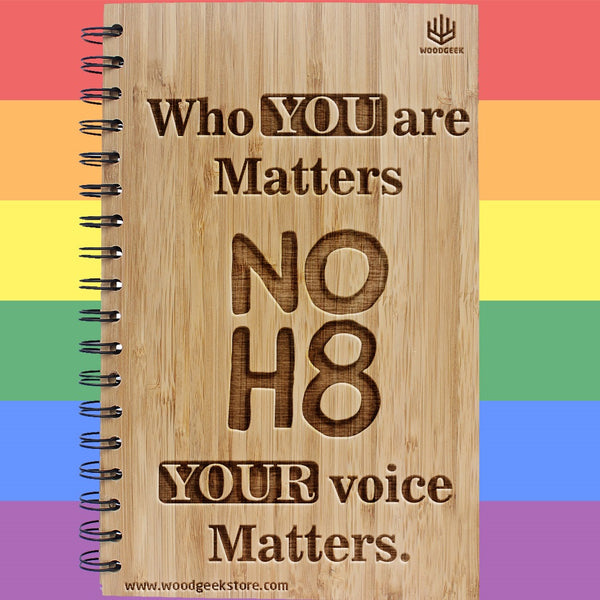 Who you are matters, your voice matters - NOH8 - No Hate - Equality - Gay Pride - LGBTQ Rights - Wooden Notebooks Supporting Gay Rights - Woodgeek Store