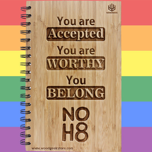 You are accepted, you are worthy, you belong - NOH8 - No Hate - Equality - Gay Pride - LGBTQ Rights - Wooden Notebooks Supporting Gay Rights - Woodgeek Store