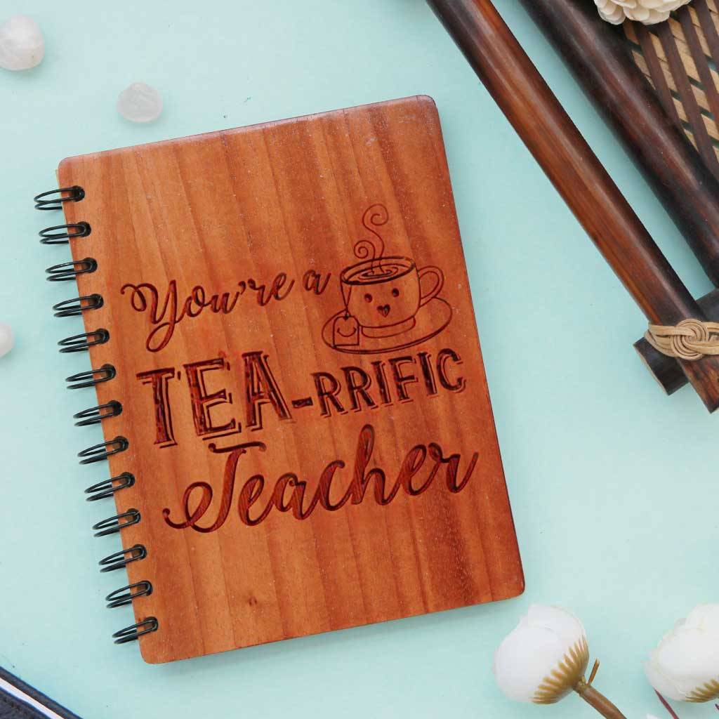 You're a Tea-rriffic Teacher. This Teacher's Notebook Engraved With Teacher's Day Quotes Makes The Best Gift for Teacher from Student - Buy More Personalized Gifts For Teachers Online From The Woodgeek Store