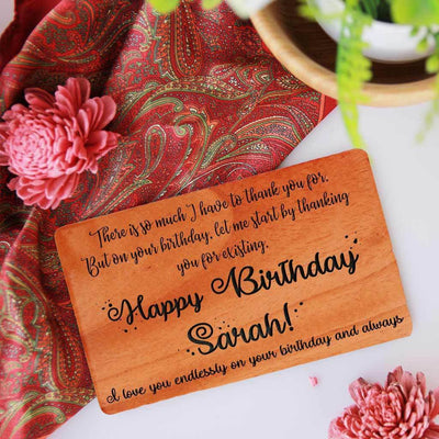 There is so much I have to thank you for. But on your birthday, let me start by thanking you for existing. Happy Birthday! I love you endlessly on your birthday and always. - Personalised Birthday Cards Custom Engraved With Personal Birthday Wishes. Wooden Birthday Cards In A Set Of 5 and 10. Customize Wooden Cards and Funny Birthday Card as birthday card for friends, birthday cards for mom, birthday cards for husband, birthday cards for dad etc.