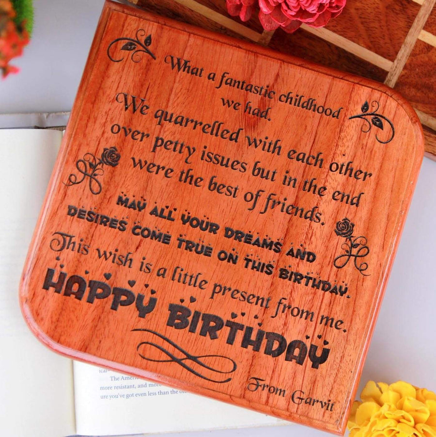 Birthdays come around every year, but friends like you only come once in a lifetime. I'm so glad you came into my life. Best wishes on your special day. Happy Birthday. This Wooden Plaque is one of the best birthday gifts for friends.