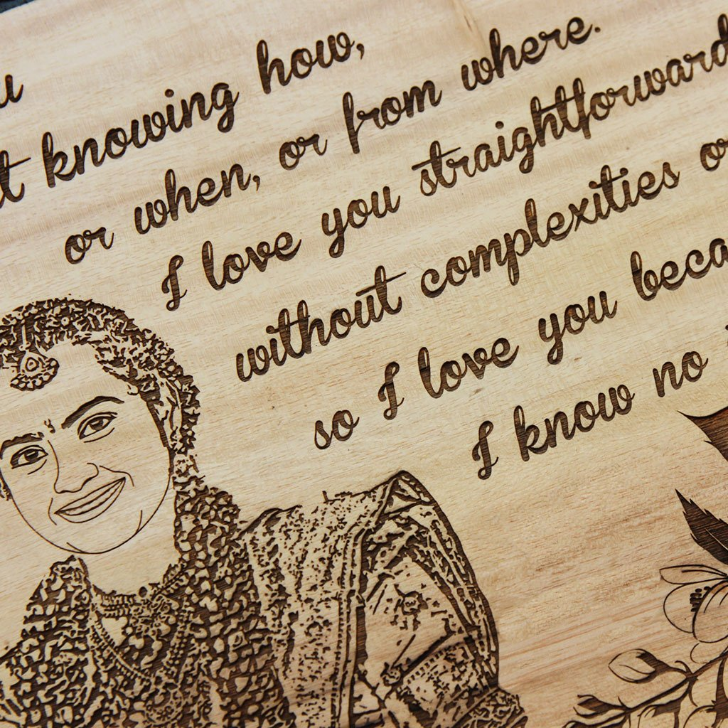 I love you without knowing how, or when, or from where. I love you straightforwardly, without complexities or pride; so I love you because I know no other way. - Wood Engraved Photo - Hanging Sign - Engrave Photo On Wood At Woodgeek Store