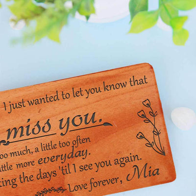 I just wanted to let you know that I miss you. A little too much, a little too often and a little more every day. Counting the days 'til I see you again. - I Miss You Cards Personalized With Missing You Messages. I Miss You cards For Him. I Miss you cards For Her. I Miss you Cards For Her. I Will Miss You Cards For Friends. I Will Miss You Cards For Colleagues. Custom Greeting Cards & Wooden Cards.