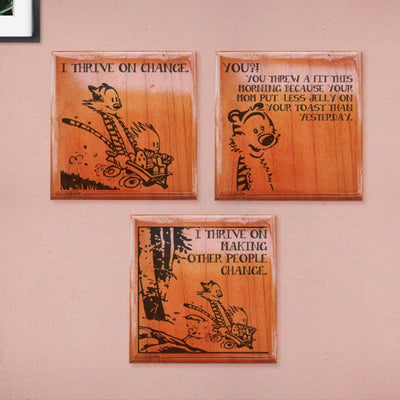 Calvin: I thrive on change. Hobbes: You?! You threw a fit this morning because your mom put less jelly on your toast than yesterday. Calvin:  I thrive on making other people change. Calvin and Hobbes comic strip engraved on wooden crossword wall art. Looking For Best Calvin & Hobbes Merchandise? These Calvin and Hobbes life quotes engraved on wooden blocks are the perfect gifts for Calvin and Hobbes fans.
